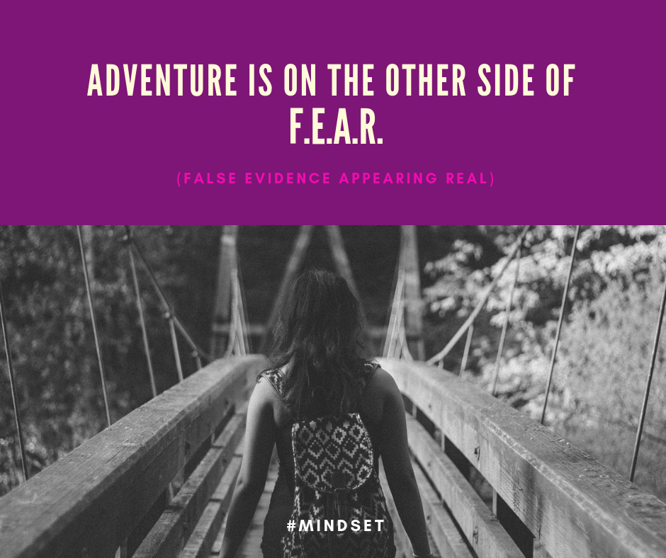 ADVENTURE is on the other side of FEAR!