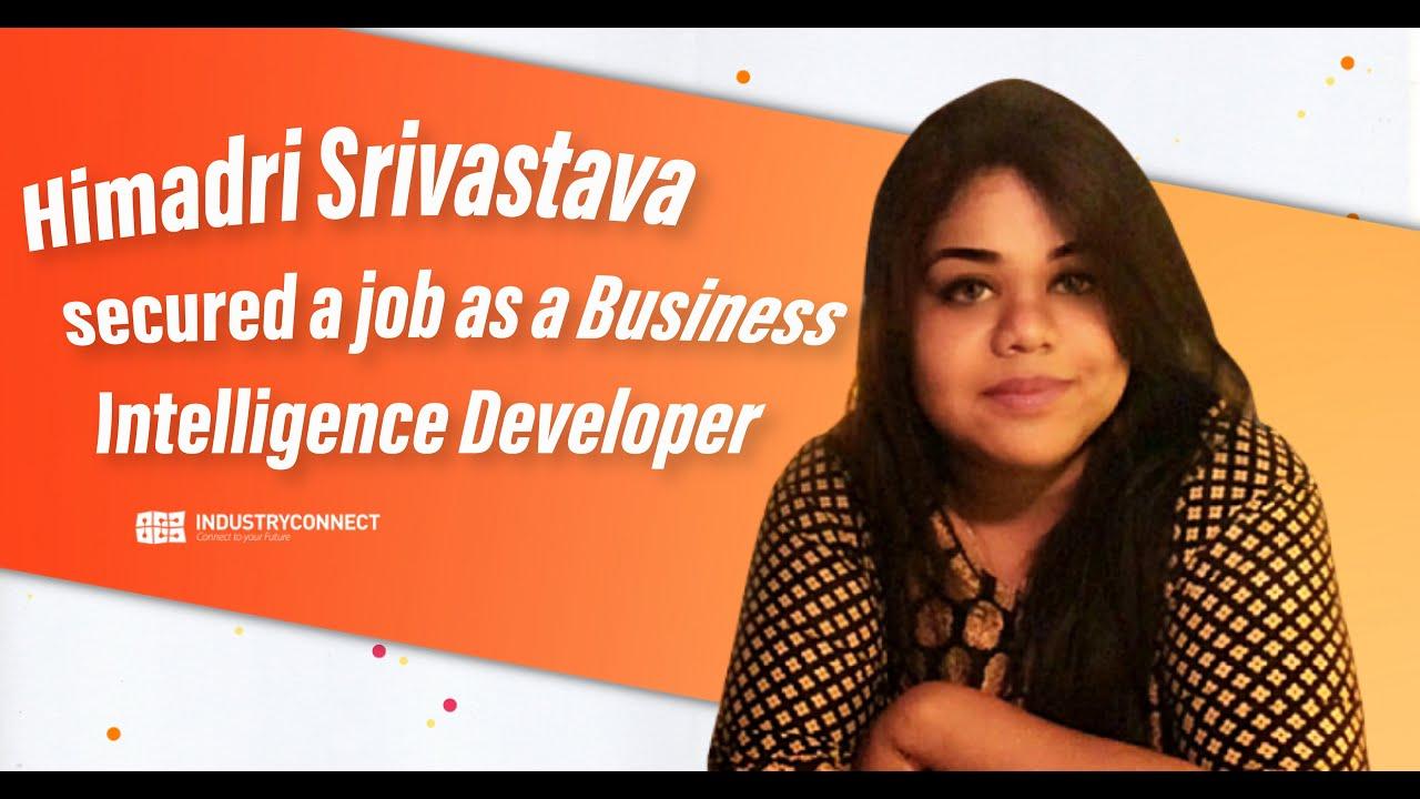 Himadri Srivastava secured a job as a Business Intelligence Developer