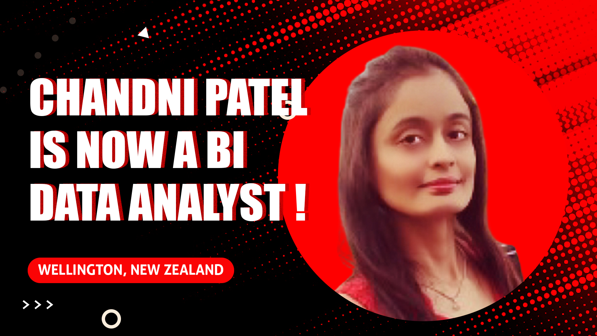 Chandni Patel is now a BI Data Analyst thanks to us!